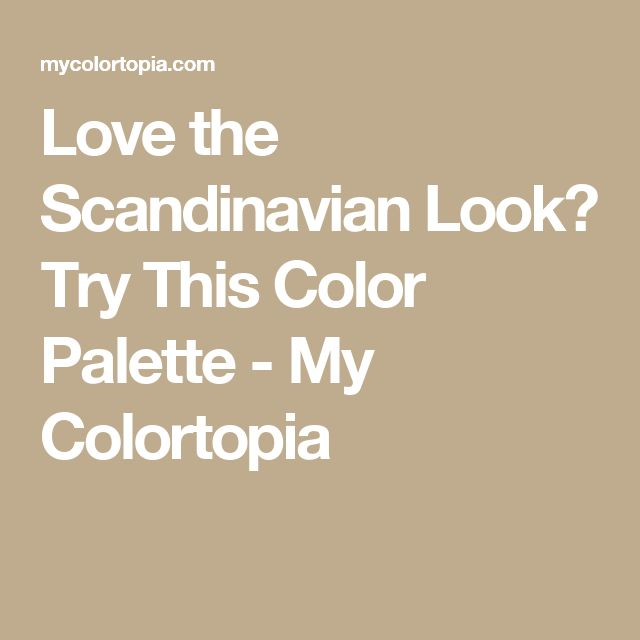 Love the Scandinavian Look? Try This Color Palette - My Colortopia
