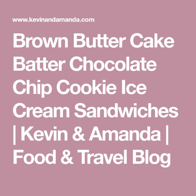 Brown Butter Cake Batter Chocolate Chip Cookie Ice Cream Sandwiches | Kevin & Amanda | Food & Travel Blog