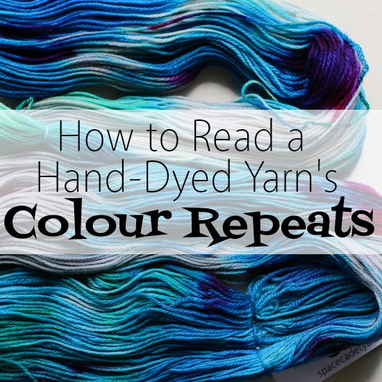 How to Read Your Hand-Dyed Yarn's Colour Repeats - SpaceCadet Inc: Hand-dyed Yarns for Knitters and Crocheters