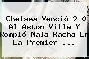 http://tecnoautos.com/wp-content/uploads/imagenes/tendencias/thumbs/chelsea-vencio-20-al-aston-villa-y-rompio-mala-racha-en-la-premier.jpg Chelsea. Chelsea venció 2-0 al Aston Villa y rompió mala racha en la Premier ..., Enlaces, Imágenes, Videos y Tweets - http://tecnoautos.com/actualidad/chelsea-chelsea-vencio-20-al-aston-villa-y-rompio-mala-racha-en-la-premier/