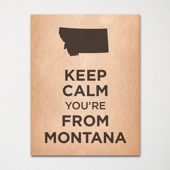 Keep Calm You're From Montana - Any Location Available - 8x10 Fine Art Print - Choice of Color - Purchase 3 and Receive 1 FREE
