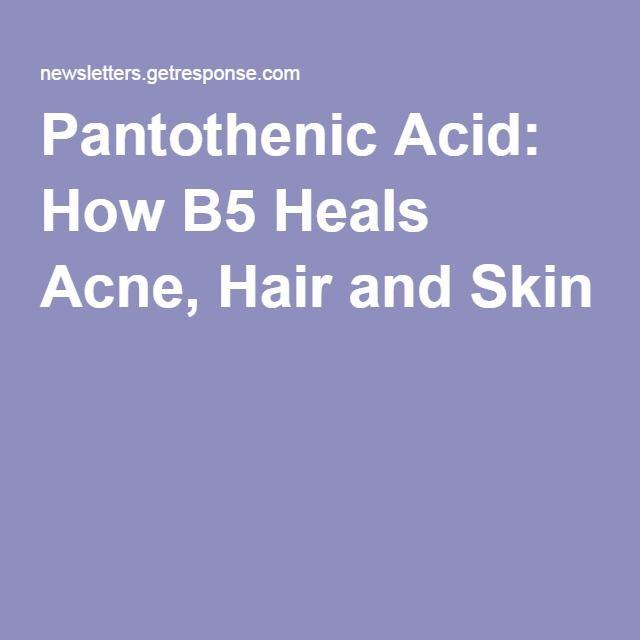 Pantothenic Acid: How B5 Heals Acne, Hair and Skin