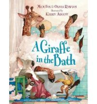 A Giraffe in the Bath by Mem Fox & Olivia Rawson, illustrated by Kerry Argent