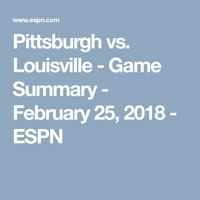 Pittsburgh vs. Louisville - Game Summary - February 25, 2018 - ESPN