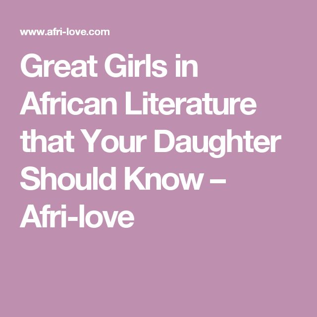 Great Girls in African Literature that Your Daughter Should Know – Afri-love