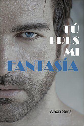 Descargar Tú eres mi fantasía Kindle, PDF, eBook, Tú eres mi fantasía de Alexia Seris Kindle Gratis