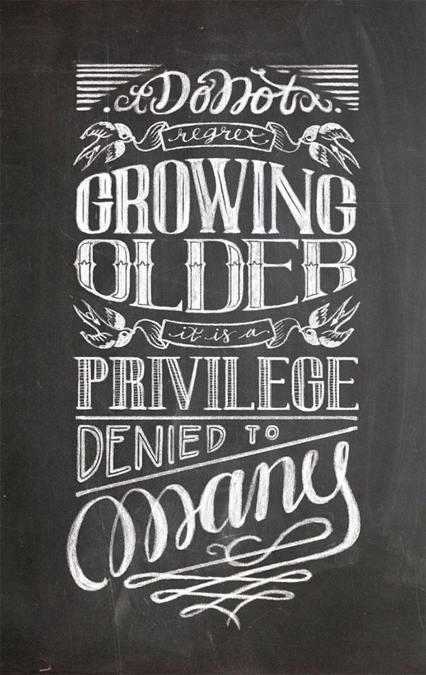 30 Inspirational Chalk Lettering Designs & Wall Murals, Spoon Graphics. Growing Older Chalkboard Lettering by Helena Ecija