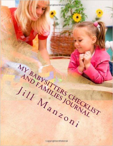 My Babysitters Checklist and Families Journal: Families I Care For: Jill Manzoni: 9781481836708: Amazon.com: Books