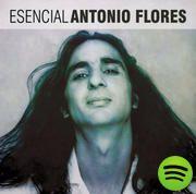 ANTONIO FLORES - ESENCIAL
