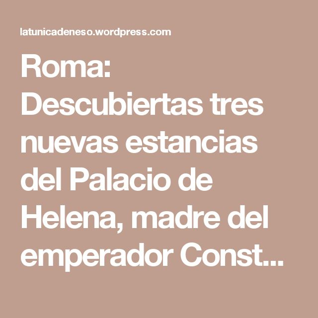 Roma: Descubiertas tres nuevas estancias del Palacio de Helena, madre del emperador Constantino | La túnica de Neso