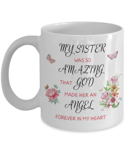Christian Bereavement Memorial Gift My Sister Was So Amazing God Made Her an Angel Forever in My Heart Remembrance Gift Sister We create fun coffee mugs that are sure to please the recipient. Tired of boring gifts that don't last? Give a gift that will amuse them for years!A GIFT THEY WILL ADORE - Give them a mug to sh