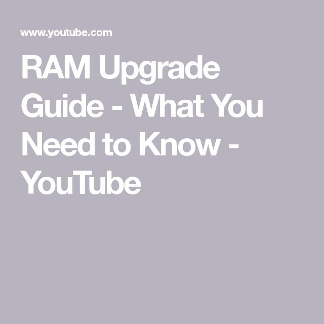 RAM Upgrade Guide - What You Need to Know - YouTube