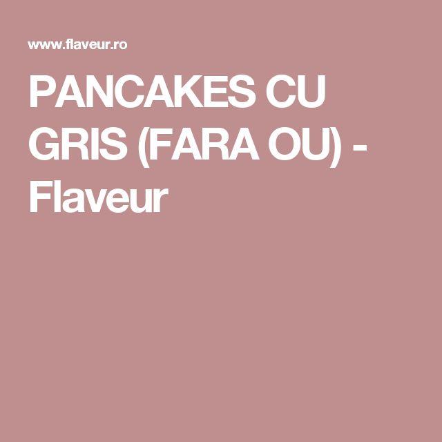 PANCAKES CU GRIS (FARA OU) - Flaveur