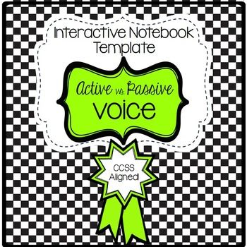 Active and Passive Voice Verb Template for ISNs Active voice and passive voice can be tricky for students to understand. This Interactive Notebook template and video activity will help clarify the difference between active and passive voice verbs for your students!Included in this product:Active Voice and Passive Voice ISN templateDefintion of Active Voice and Passive Voice for students to write in ISNActive/Passive Voice Sentence sorting activity (can be done inside or outside of ISN)Link…