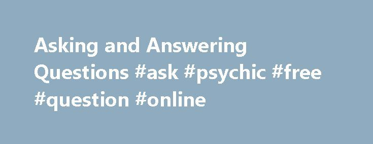"Asking and Answering Questions #ask #psychic #free #question #online http://questions.nef2.com/asking-and-answering-questions-ask-psychic-free-question-online/  #ask and answer questions # Asking and Answering Questions At a campus colloquium a number of years ago, a faculty member (no longer at Berkeley) was speaking. A very sincere graduate student asked a question. The professor talked for a few minutes, then turned back to the student and said, ""I'm sorry I'm not answering your question…"