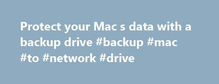 Protect your Mac s data with a backup drive #backup #mac #to #network #drive http://rwanda.nef2.com/protect-your-mac-s-data-with-a-backup-drive-backup-mac-to-network-drive/  # Protect your Mac's data with a backup drive Happy World Backup Day. an occasion dedicated to encouraging you to make sure that all of your digital data is safe and secure. If you've procrastinated in the past on implementing a backup strategy for your Mac, why not mark today by taking action? We'll help you get…