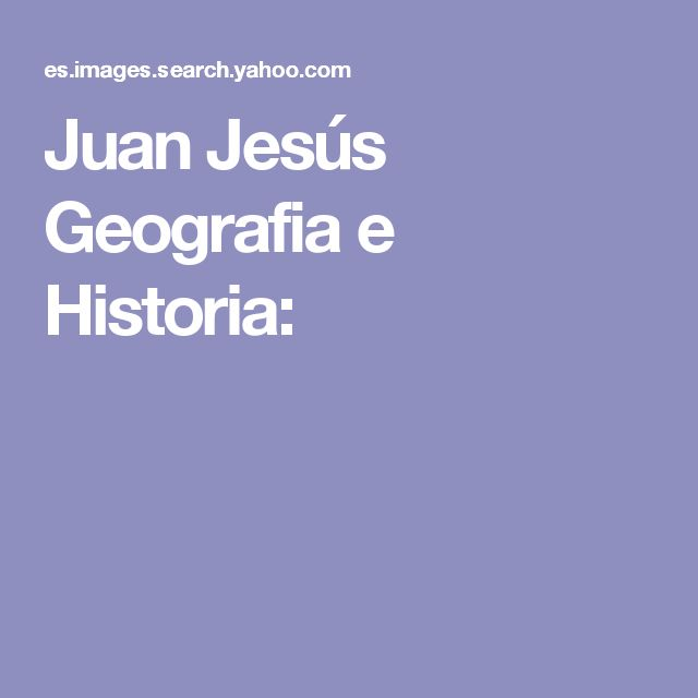 Juan Jesús Geografia e Historia: