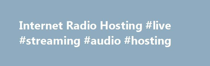 Internet Radio Hosting #live #streaming #audio #hosting http://rwanda.remmont.com/internet-radio-hosting-live-streaming-audio-hosting/  # Providing Internet Radio Hosting Services To Customers From Over 150 Countries. Internet Radio Hosting services at affordable prices. Reliable SHOUTcast and ICEcast streaming 24/7. The SchoutCheap I.T. team is always available to provide you with SHOUTcast and ICEcast streaming technical support. With SchoutCheap you always get reliable service. Instant…