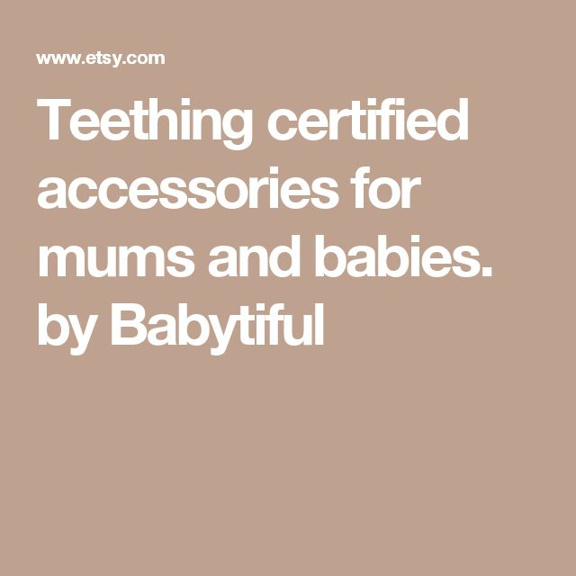 Teething certified accessories for mums and babies. by Babytiful