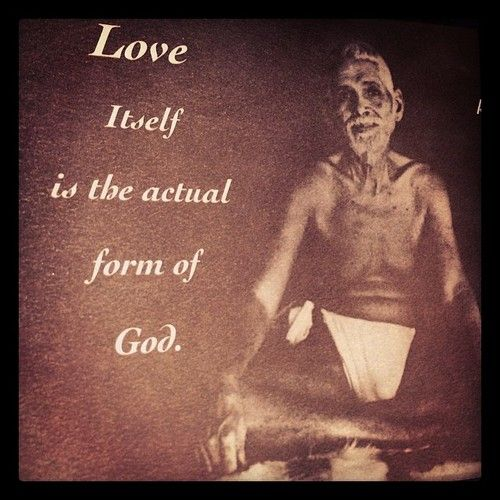 Love itself is the actual form of God. ~ Sri Ramana Maharshi