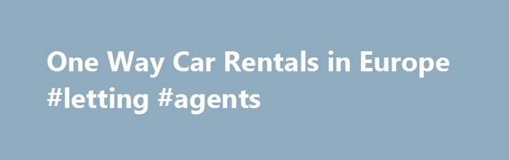 One Way Car Rentals in Europe #letting #agents http://renta.nef2.com/one-way-car-rentals-in-europe-letting-agents/  #europe car rental # One Way Car Rentals in Europe By Nancy Parode. Senior Travel Expert Nancy Parode's travel and cultural articles have appeared in print magazines, such as Military Spouse and Northern Virginia. and on several websites, including Sixty and Me, IntoWine.com, The World I Online and NotForTourists.com. Nancy also blogged about military life for…