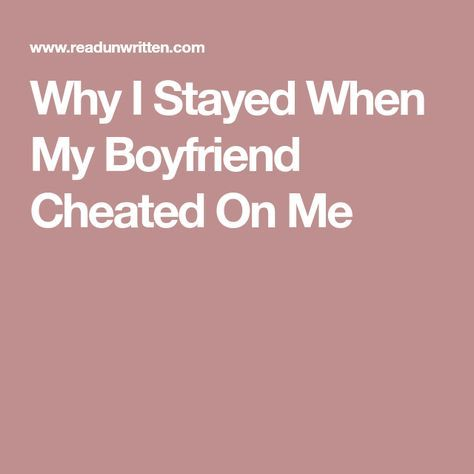 Why I Stayed When My Boyfriend Cheated On Me