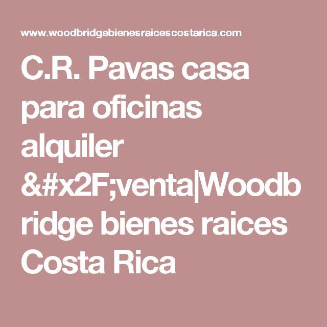 C.R. Pavas casa para oficinas alquiler /venta|Woodbridge bienes raices Costa Rica