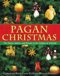 """""""Pagan Christmas: The Plants, Spirits, and Rituals at the Origins of Yuletide"""" by Christian Rätsch, Claudia Müller-Ebeling"""
