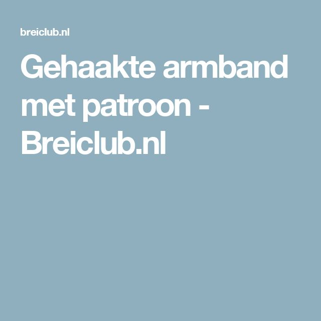 Gehaakte armband met patroon - Breiclub.nl