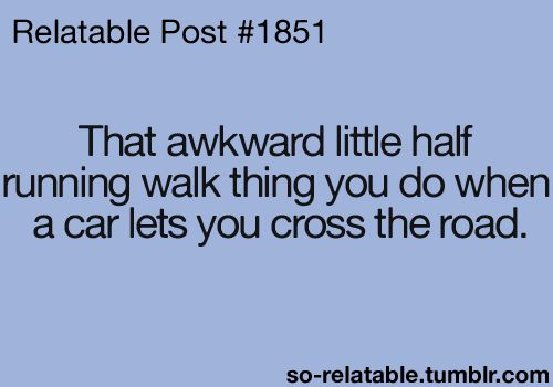i so do this - with the thank you wave of course.  Ok, also while looking down because the last thing I want to do is trip and fall down in front of said car...