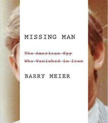 Missing Man: The American Spy Who Vanished In Iran PDF