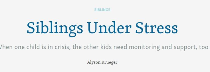 Siblings who seems to be doing fine may in fact be struggling, too. | Child Mind Institute