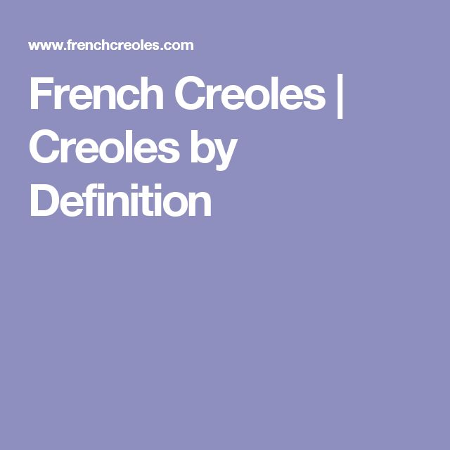 French Creoles | Creoles by Definition