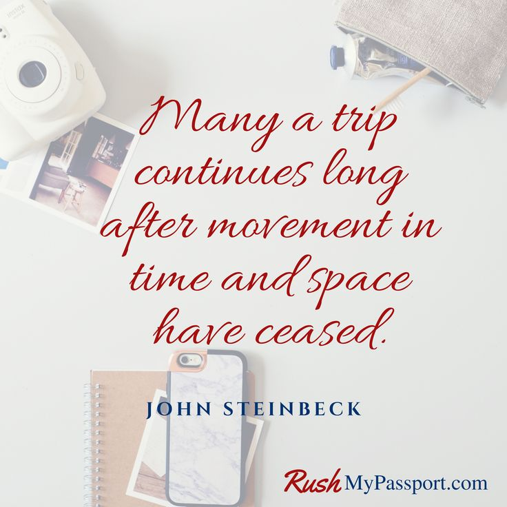 """""""Many a trip continues long after movement in time and space have ceased."""" - John Steinbeck"""
