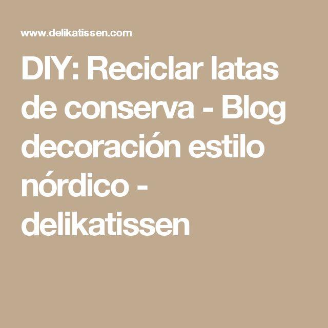 DIY: Reciclar latas de conserva  - Blog decoración estilo nórdico - delikatissen
