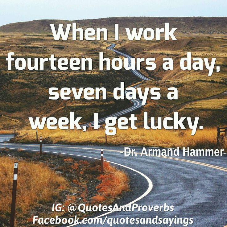 When I work fourteen hours a day seven days a week I get lucky. -Dr. Armand Hammer  #quotes #sayings #proverbs #thoughtoftheday #quoteoftheday #motivational #inspirational