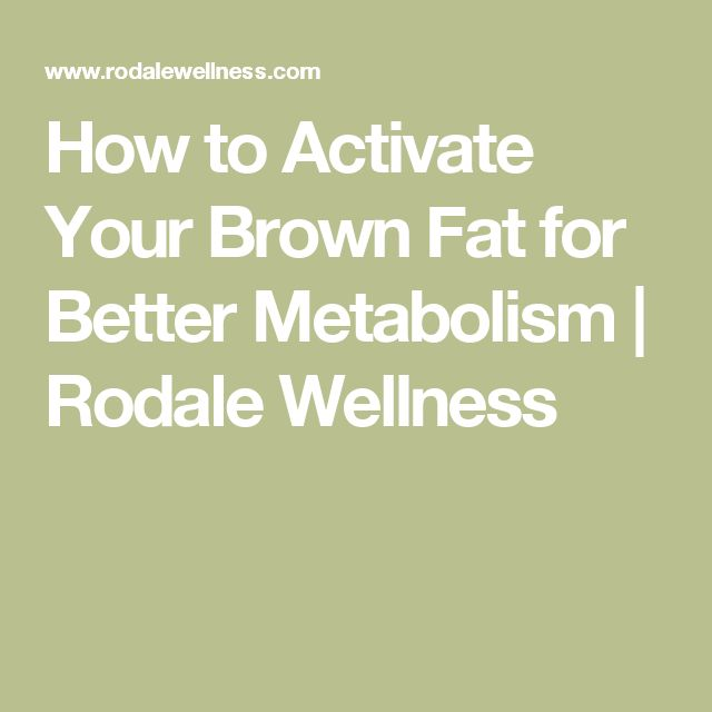 How to Activate Your Brown Fat for Better Metabolism | Rodale Wellness