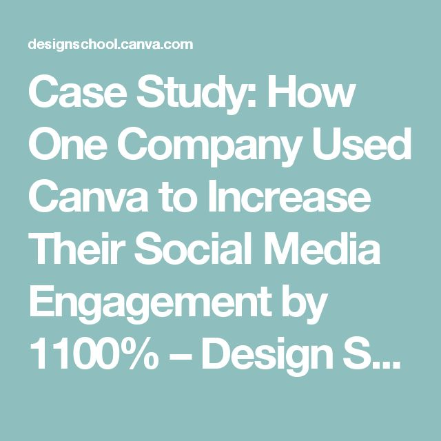 Case Study: How One Company Used Canva to Increase Their Social Media Engagement by 1100% – Design School