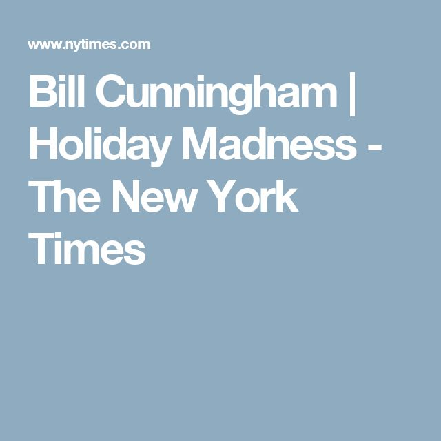 Bill Cunningham | Holiday Madness - The New York Times