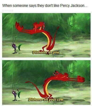 DISHONOR ON YOUR COW <----- Cow as in Hera's sacred animal. Dishonor on Hera? I can live with that