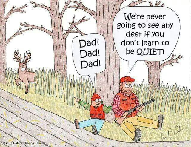 """""""Dad! Dad! Dad!"""" """"We're never going to see any deer if you don't learn to be QUIET!"""""""