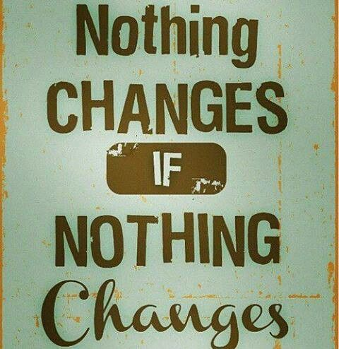 Nothing changes if nothing changes. #change #recovery www.NewBeginningsRecoveryCtr.com