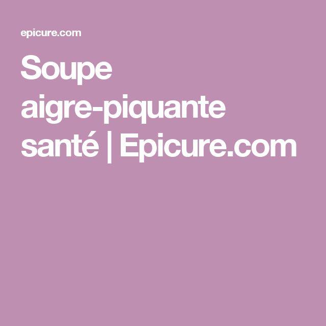 Soupe aigre-piquante santé   Epicure.com
