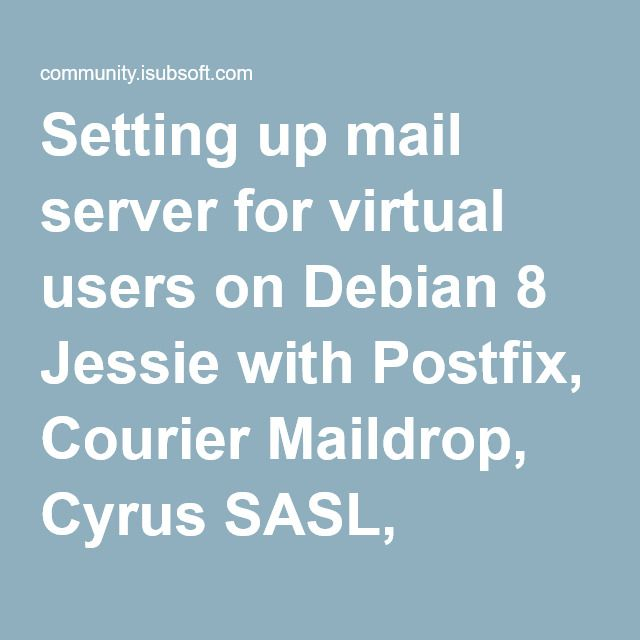 Setting up mail server for virtual users on Debian 8 Jessie with Postfix, Courier Maildrop, Cyrus SASL, OpenLDAP, Courier IMAP and TLS security | ISubsoft Community