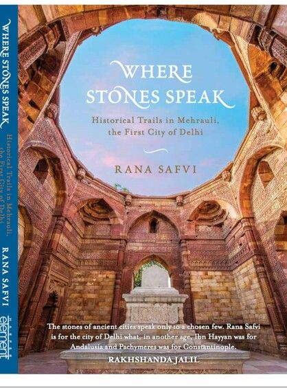 Where Stones Speak  Historical Trails in Mehrauli  The first city of Delhi  By Rana Safvi