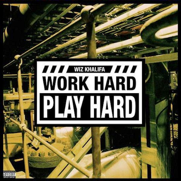 """New Music: Wiz Khalifa – """"Work Hard, Play Hard"""""""