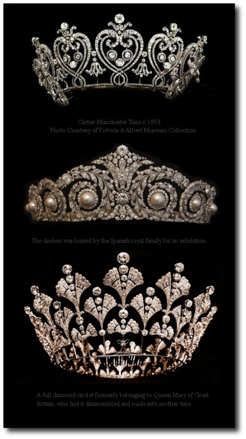 """""""The Most Valuable Tiaras In The World"""" (quote) Tiaras from top to bottom: Cartied Manchester TIara c. 1903 Photo courtesy of Victoria & Albert Museum Collection, The diadem was loaned by the Spanish royal family for an exhibition and a full diamond circlet formerly belonging to Queen Mary of Great Britain who had it disassembled and made into another tiara."""
