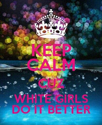 White girls do it better