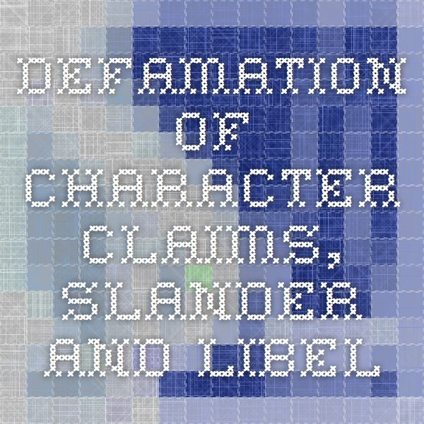 Defamation of Character Claims, Slander and Libel