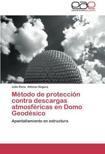 Método de protección contra descargas atmosféricas en Domo Geodésico (Spanish Edition) by Julio Rene Alfonso  Segura http://www.amazon.com/dp/3847360183/ref=cm_sw_r_pi_dp_v1hOub09D75MK